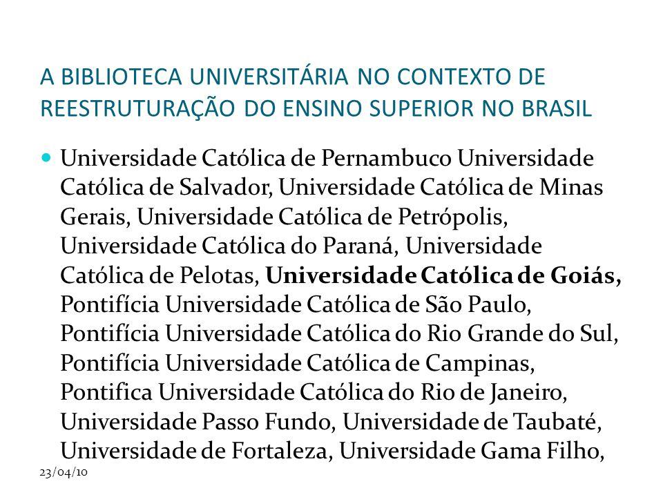 23/04/10 A BIBLIOTECA UNIVERSITÁRIA NO CONTEXTO DE REESTRUTURAÇÃO DO ENSINO SUPERIOR NO BRASIL Universidade Católica de Pernambuco Universidade Católi