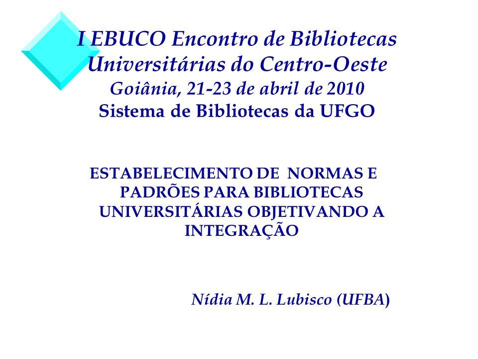 I EBUCO Encontro de Bibliotecas Universitárias do Centro-Oeste Goiânia, 21-23 de abril de 2010 Sistema de Bibliotecas da UFGO ESTABELECIMENTO DE NORMA