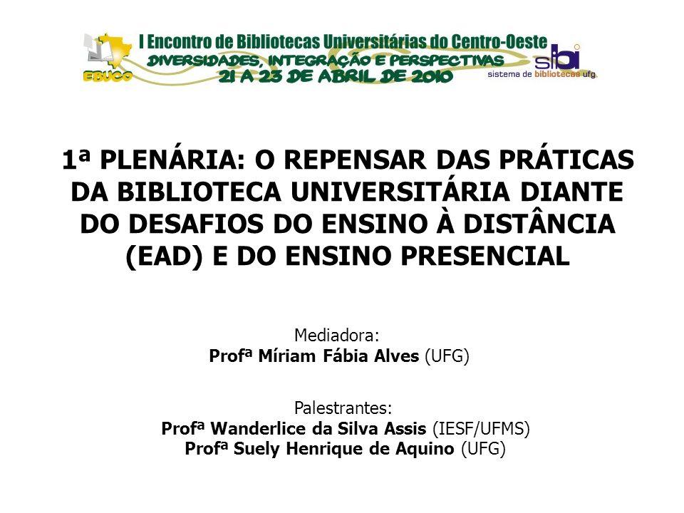 EVENTOS Palestrantes: Profª Wanderlice da Silva Assis (IESF/UFMS) Profª Suely Henrique de Aquino (UFG) Mediadora: Profª Míriam Fábia Alves (UFG) 1ª PL