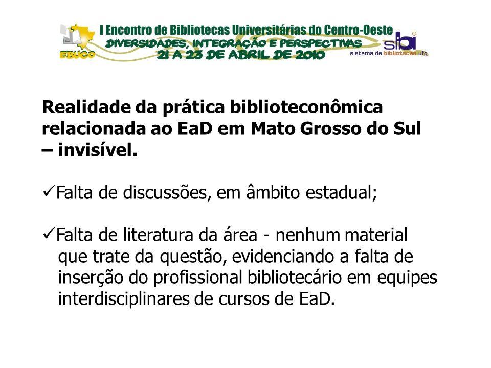 EVENTOS Realidade da prática biblioteconômica relacionada ao EaD em Mato Grosso do Sul – invisível. Falta de discussões, em âmbito estadual; Falta de