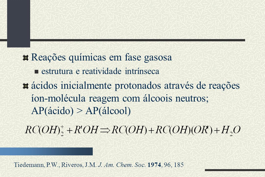 Reações químicas em fase gasosa estrutura e reatividade intrínseca ácidos inicialmente protonados através de reações íon-molécula reagem com álcoois n