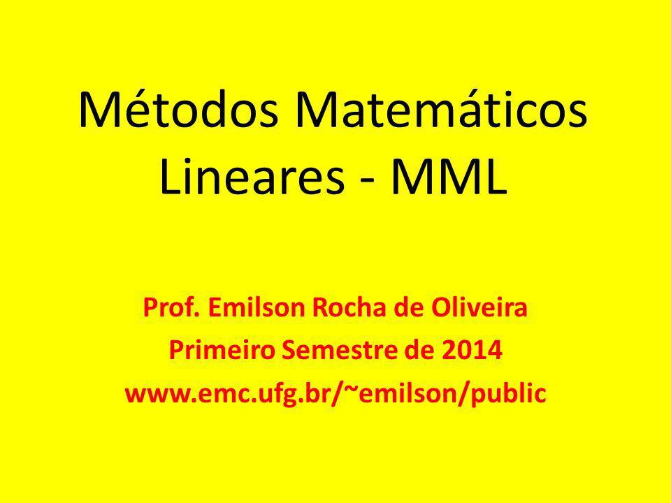 Métodos Matemáticos Lineares - MML Prof. Emilson Rocha de Oliveira Primeiro Semestre de 2014 www.emc.ufg.br/~emilson/public