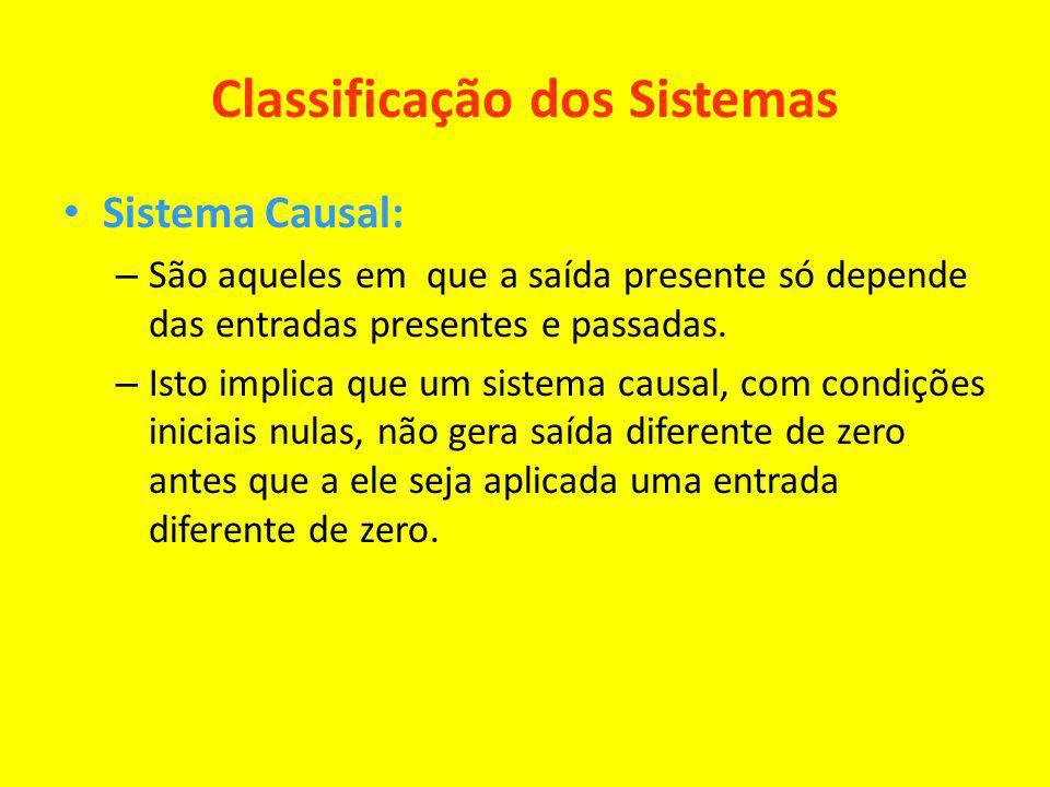 Classificação dos Sistemas Sistema Causal: – São aqueles em que a saída presente só depende das entradas presentes e passadas. – Isto implica que um s