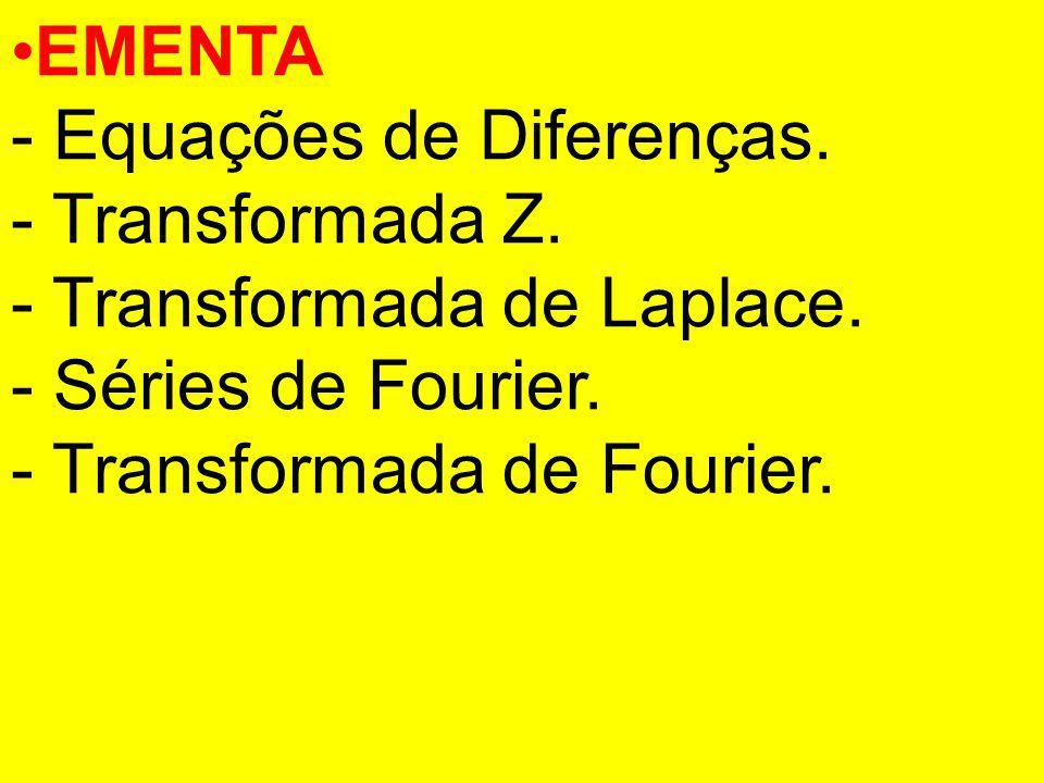 EMENTA - Equações de Diferenças. - Transformada Z. - Transformada de Laplace. - Séries de Fourier. - Transformada de Fourier.