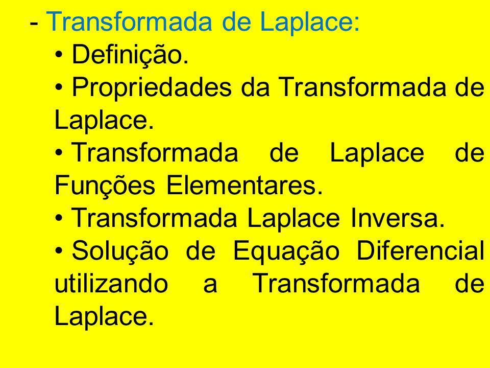 - Transformada de Laplace: Definição. Propriedades da Transformada de Laplace. Transformada de Laplace de Funções Elementares. Transformada Laplace In
