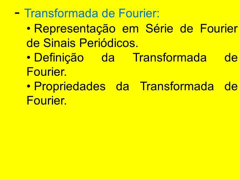 - Transformada de Fourier: Representação em Série de Fourier de Sinais Periódicos. Definição da Transformada de Fourier. Propriedades da Transformada