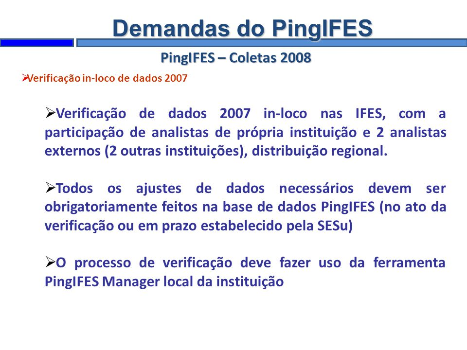 PingIFES – Coletas 2008 Verificação in-loco de dados 2007 Verificação de dados 2007 in-loco nas IFES, com a participação de analistas de própria instituição e 2 analistas externos (2 outras instituições), distribuição regional.
