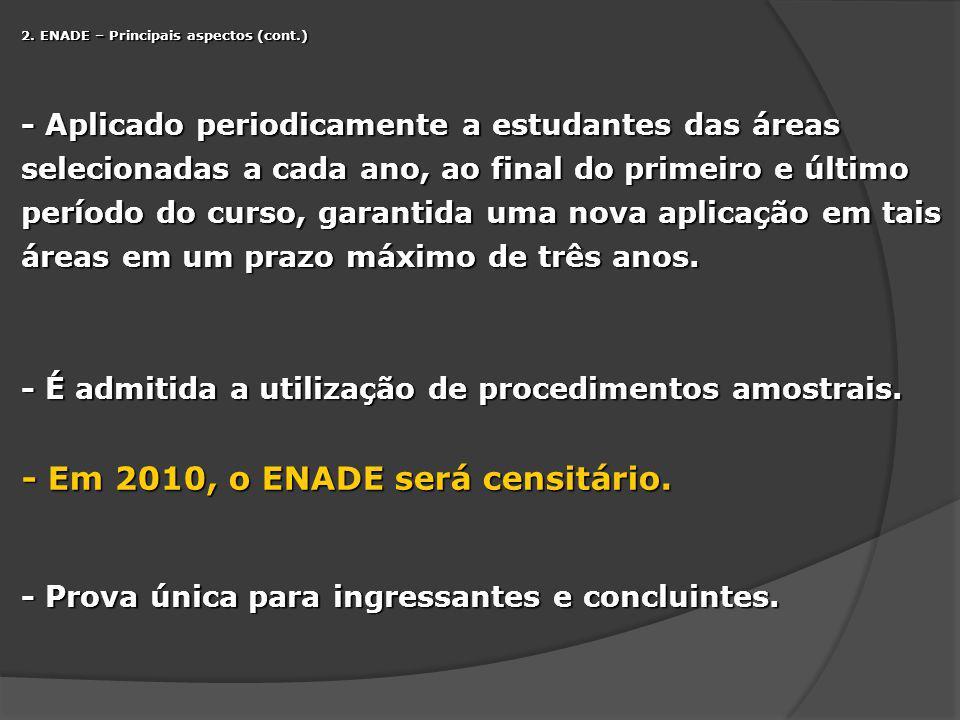 2. ENADE – Principais aspectos (cont.) - Aplicado periodicamente a estudantes das áreas selecionadas a cada ano, ao final do primeiro e último período