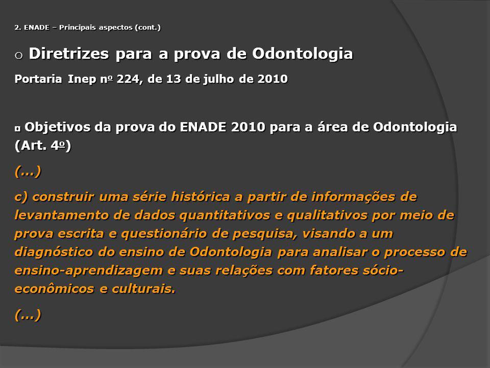 2. ENADE – Principais aspectos (cont.) o Diretrizes para a prova de Odontologia Portaria Inep n o 224, de 13 de julho de 2010 Objetivos da prova do EN