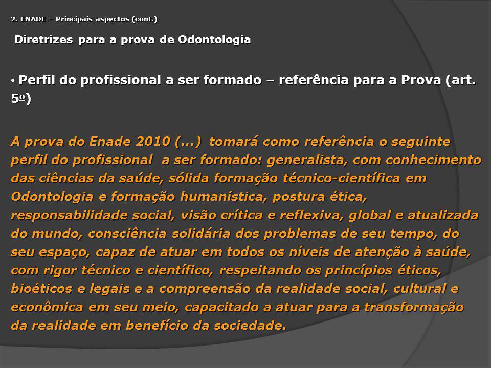 2. ENADE – Principais aspectos (cont.) Diretrizes para a prova de Odontologia Diretrizes para a prova de Odontologia Perfil do profissional a ser form