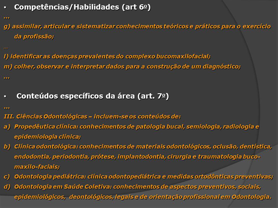 Competências/Habilidades (art 6 o ) Competências/Habilidades (art 6 o )... g) assimilar, articular e sistematizar conhecimentos teóricos e práticos pa