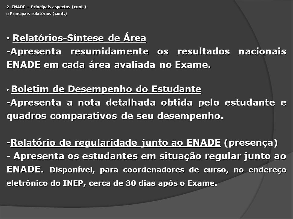 2. ENADE – Principais aspectos (cont.) Principais relatórios (cont.) Principais relatórios (cont.) Relatórios-Síntese de Área Relatórios-Síntese de Ár