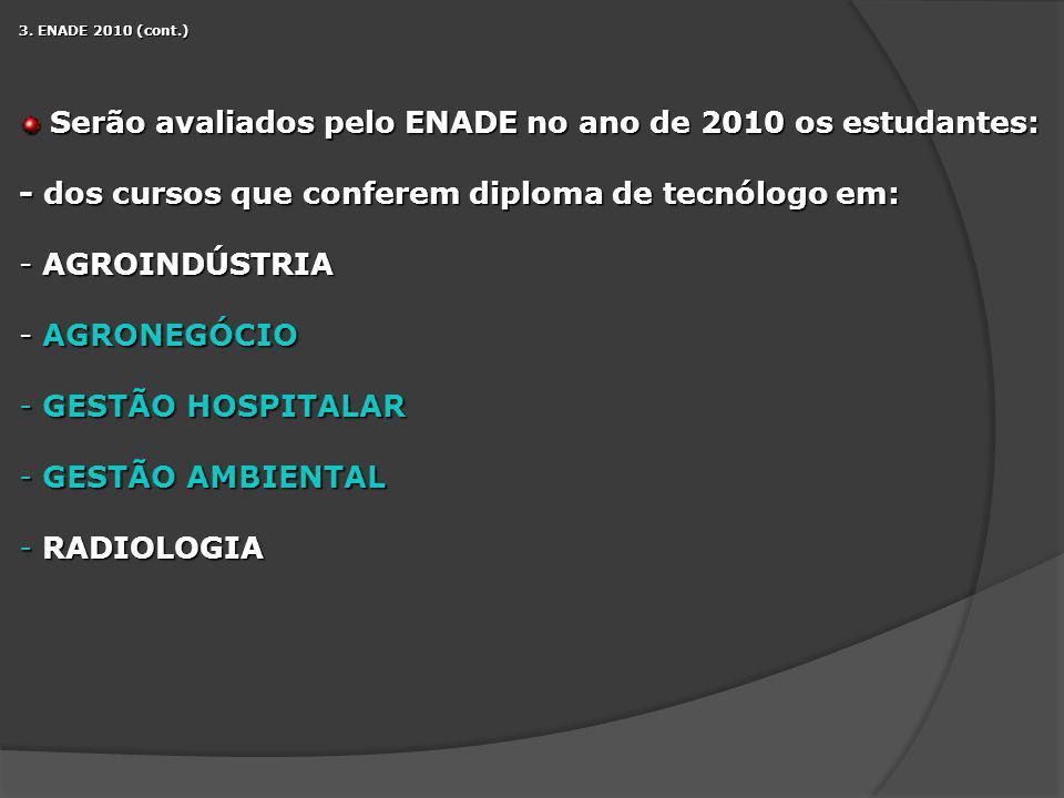 3. ENADE 2010 (cont.) Serão avaliados pelo ENADE no ano de 2010 os estudantes: Serão avaliados pelo ENADE no ano de 2010 os estudantes: - dos cursos q