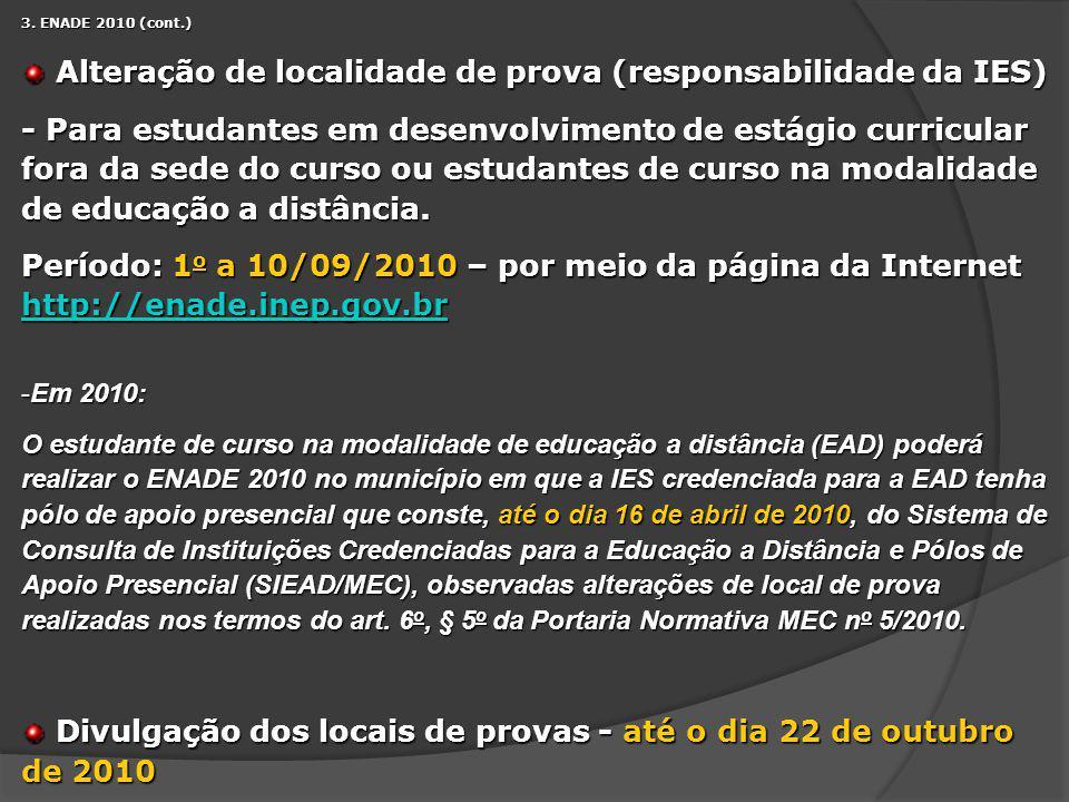 3. ENADE 2010 (cont.) Alteração de localidade de prova (responsabilidade da IES) Alteração de localidade de prova (responsabilidade da IES) - Para est