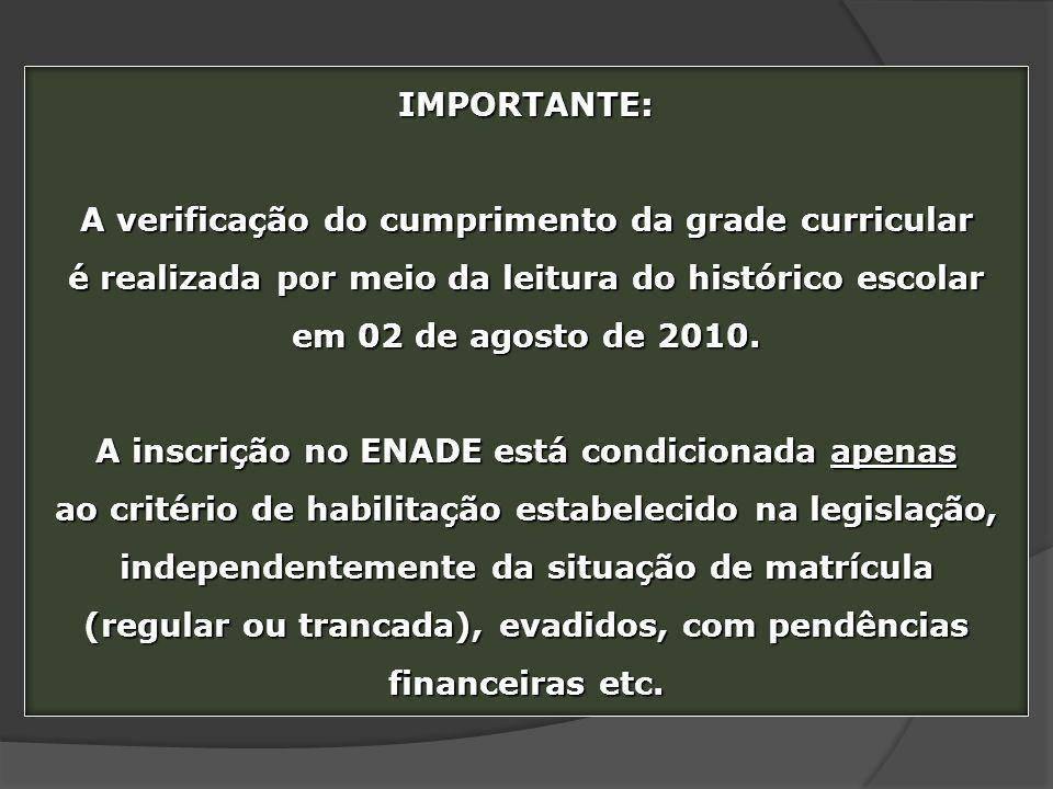 IMPORTANTE: A verificação do cumprimento da grade curricular é realizada por meio da leitura do histórico escolar em 02 de agosto de 2010. A inscrição