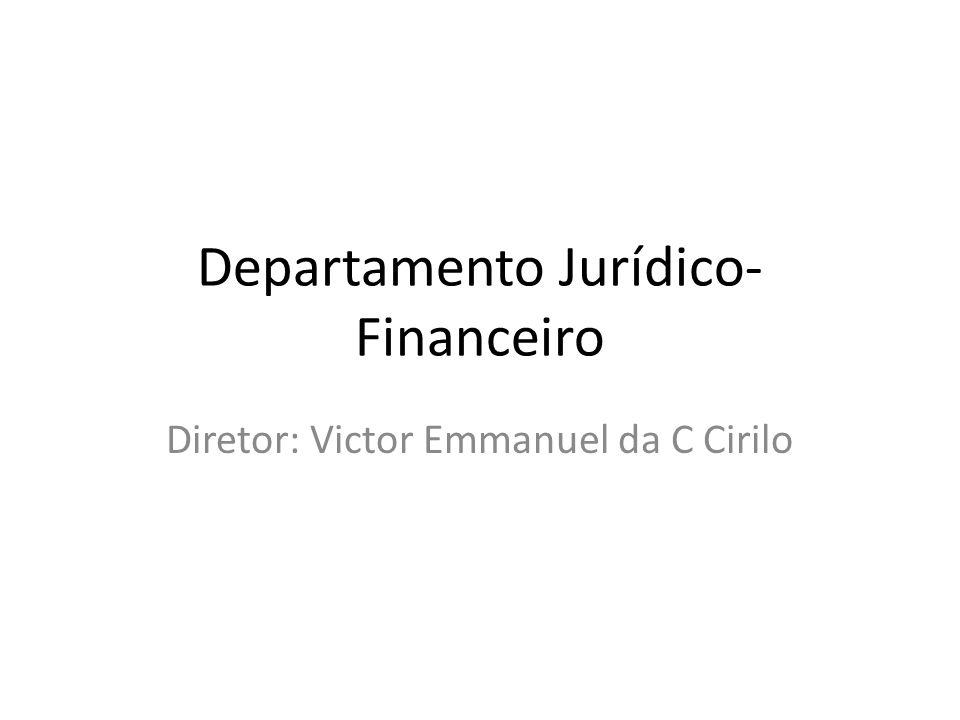 Departamento Jurídico- Financeiro Diretor: Victor Emmanuel da C Cirilo