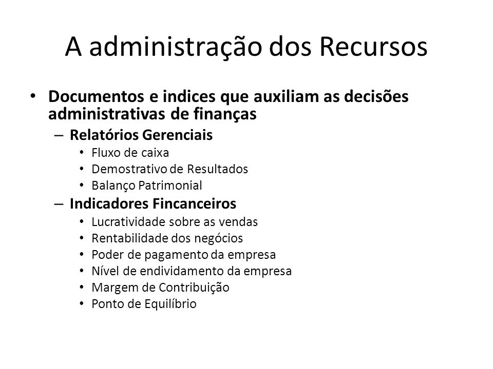 A administração dos Recursos Documentos e indices que auxiliam as decisões administrativas de finanças – Relatórios Gerenciais Fluxo de caixa Demostra