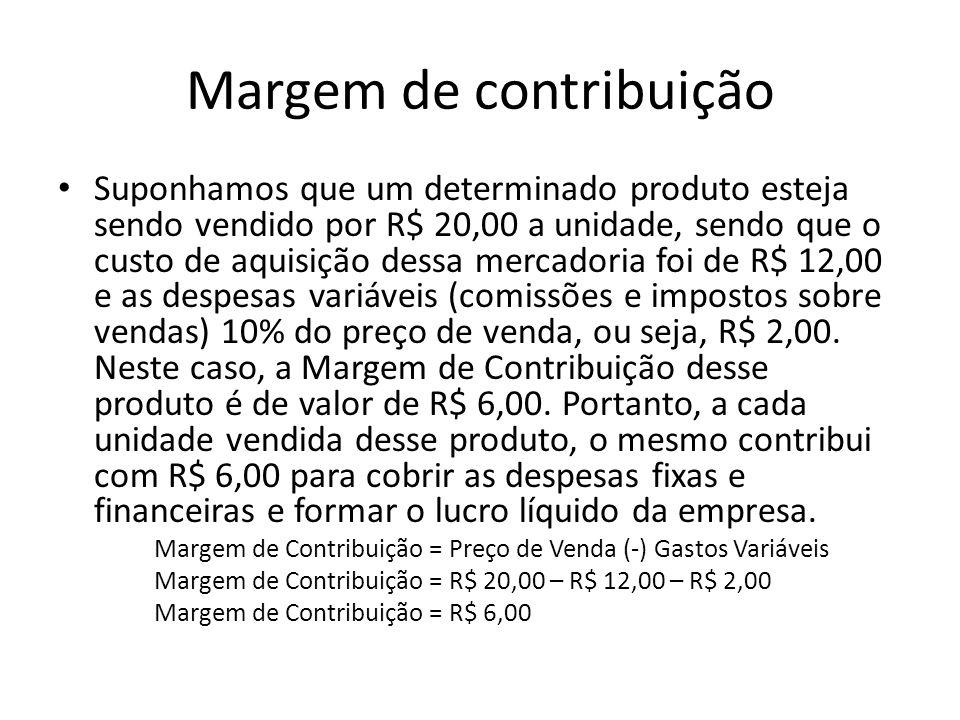 Margem de contribuição Suponhamos que um determinado produto esteja sendo vendido por R$ 20,00 a unidade, sendo que o custo de aquisição dessa mercado