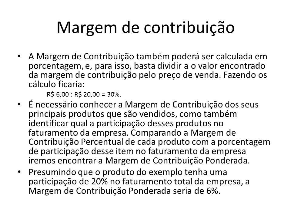 Margem de contribuição A Margem de Contribuição também poderá ser calculada em porcentagem, e, para isso, basta dividir a o valor encontrado da margem