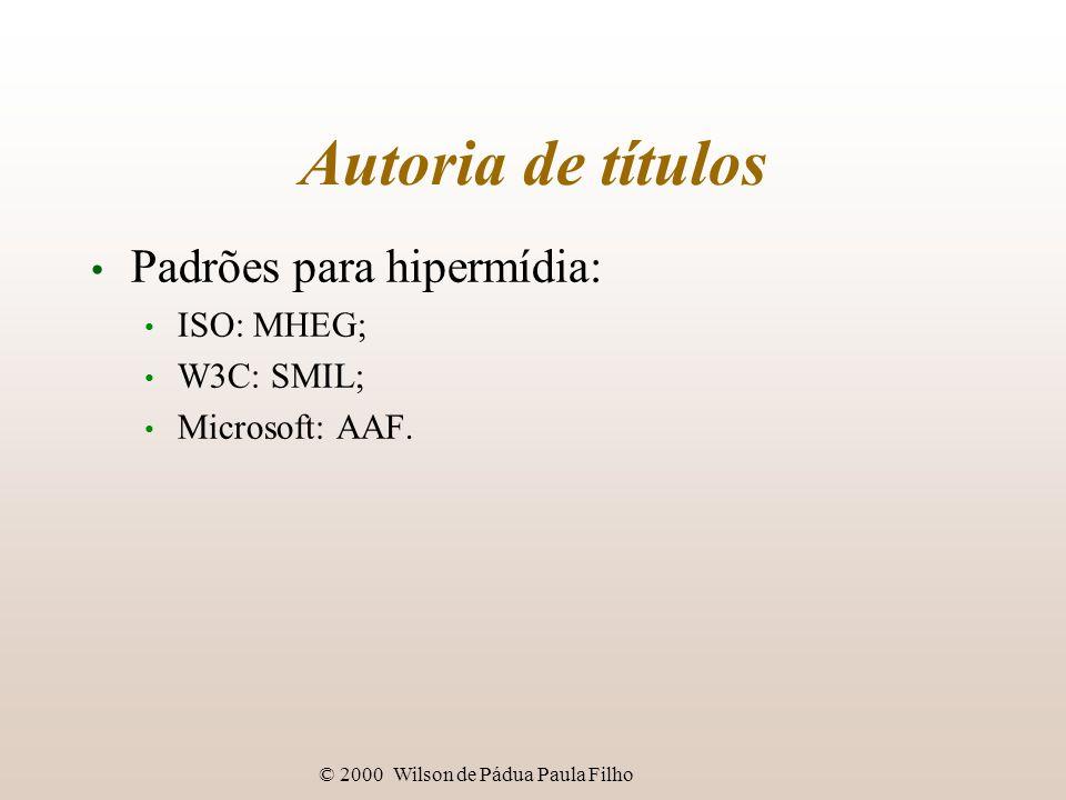 © 2000 Wilson de Pádua Paula Filho Autoria de títulos Padrões para hipermídia: ISO: MHEG; W3C: SMIL; Microsoft: AAF.