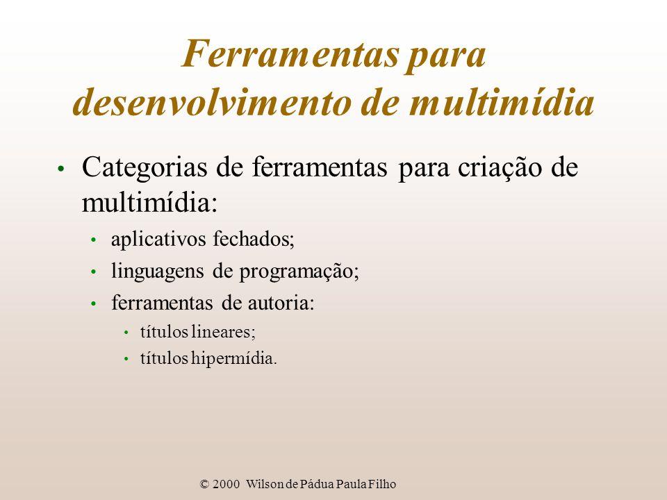 © 2000 Wilson de Pádua Paula Filho Ferramentas para desenvolvimento de multimídia Categorias de ferramentas para criação de multimídia: aplicativos fechados; linguagens de programação; ferramentas de autoria: títulos lineares; títulos hipermídia.