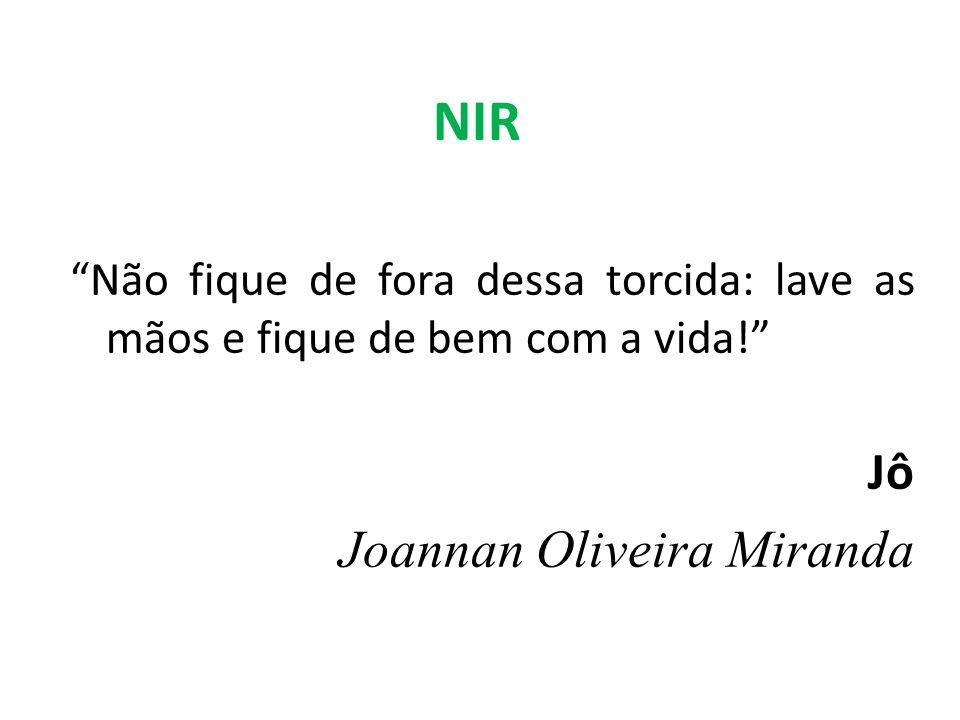 NIR Não fique de fora dessa torcida: lave as mãos e fique de bem com a vida! Jô Joannan Oliveira Miranda