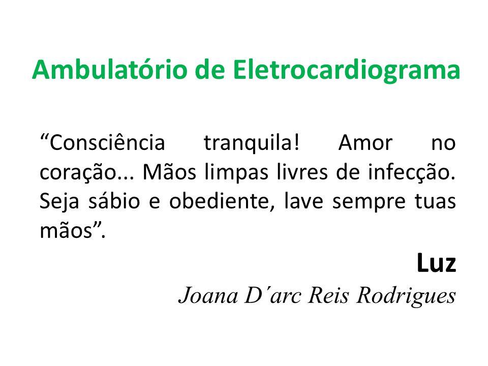 Ambulatório de Eletrocardiograma Consciência tranquila! Amor no coração... Mãos limpas livres de infecção. Seja sábio e obediente, lave sempre tuas mã