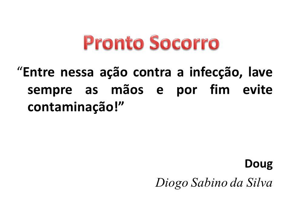 Entre nessa ação contra a infecção, lave sempre as mãos e por fim evite contaminação! Doug Diogo Sabino da Silva