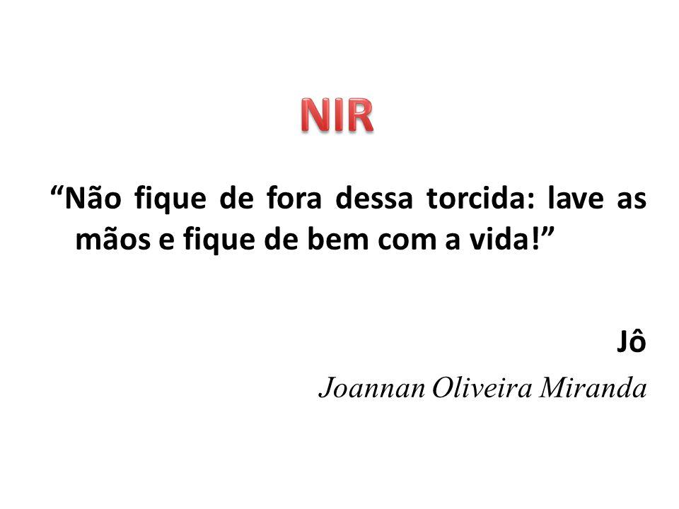 Não fique de fora dessa torcida: lave as mãos e fique de bem com a vida! Jô Joannan Oliveira Miranda