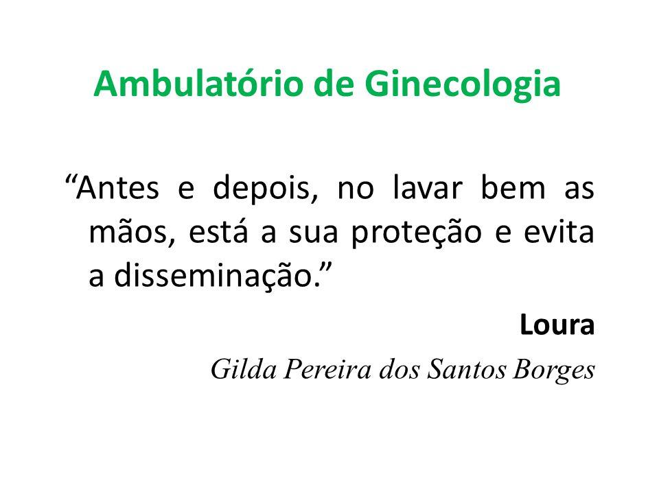Ambulatório de Ginecologia Antes e depois, no lavar bem as mãos, está a sua proteção e evita a disseminação. Loura Gilda Pereira dos Santos Borges
