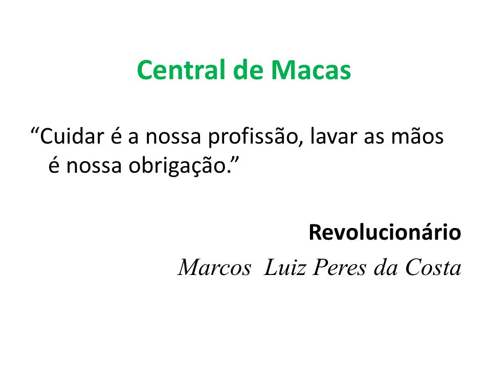 Central de Macas Cuidar é a nossa profissão, lavar as mãos é nossa obrigação. Revolucionário Marcos Luiz Peres da Costa