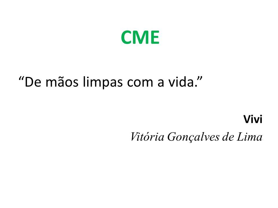 CME De mãos limpas com a vida. Vivi Vitória Gonçalves de Lima