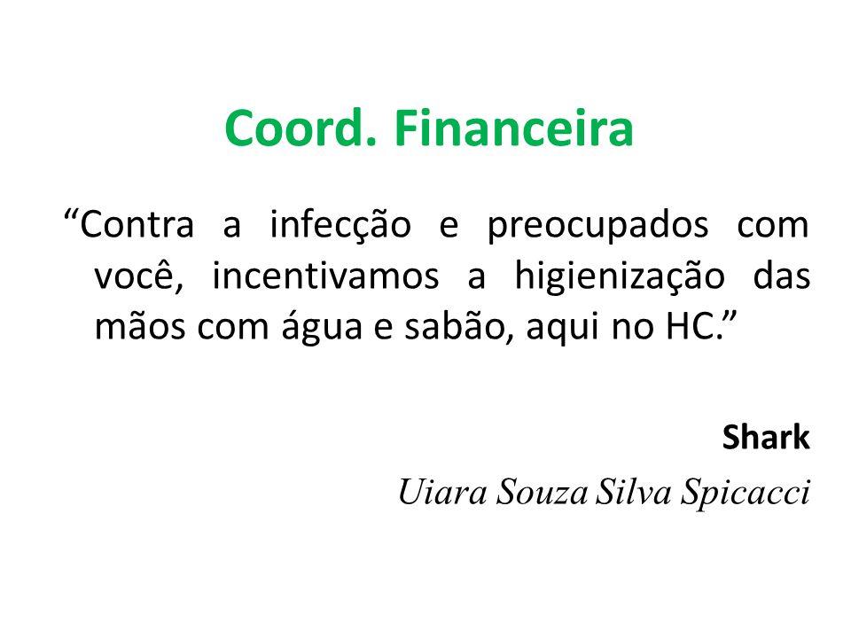 Coord. Financeira Contra a infecção e preocupados com você, incentivamos a higienização das mãos com água e sabão, aqui no HC. Shark Uiara Souza Silva