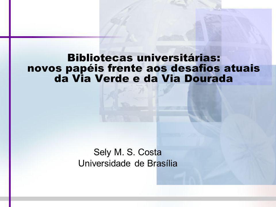 Sely M. S. Costa Universidade de Brasília Bibliotecas universitárias: novos papéis frente aos desafios atuais da Via Verde e da Via Dourada