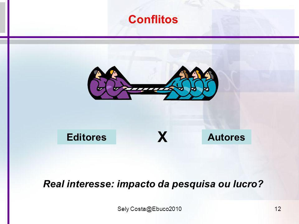 Sely Costa@Ebuco201012 Conflitos Real interesse: impacto da pesquisa ou lucro? AutoresEditores X