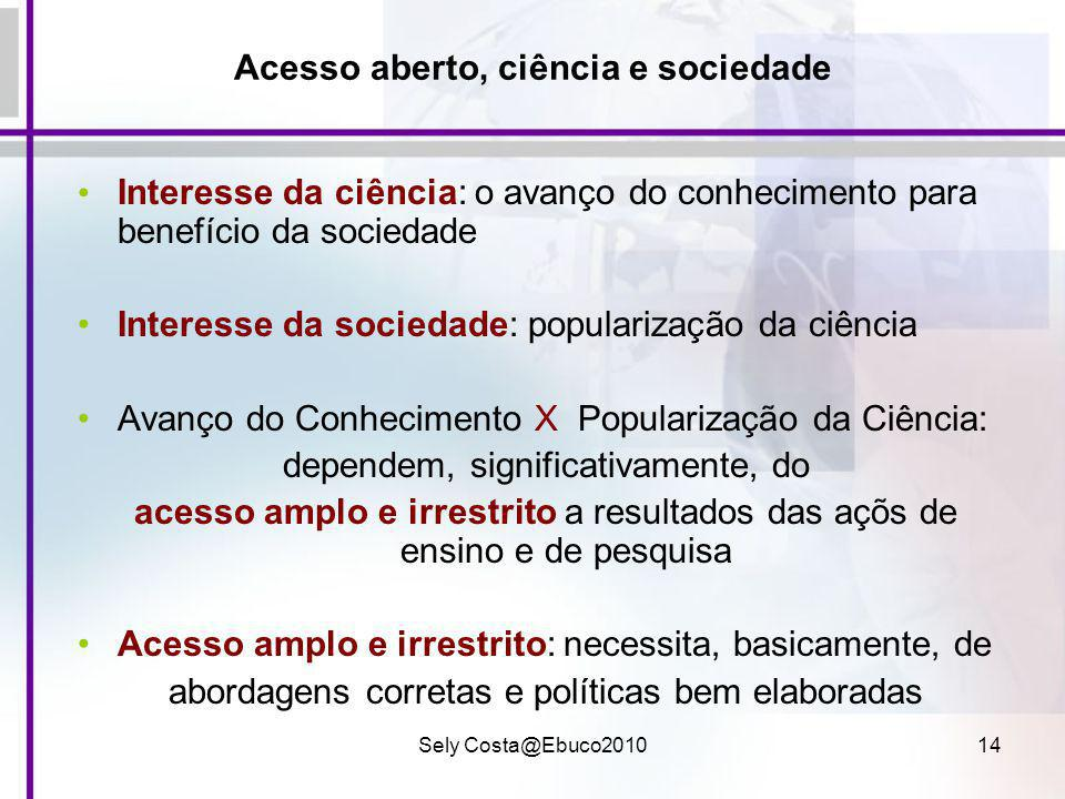 Sely Costa@Ebuco201014 Acesso aberto, ciência e sociedade Interesse da ciência: o avanço do conhecimento para benefício da sociedade Interesse da soci