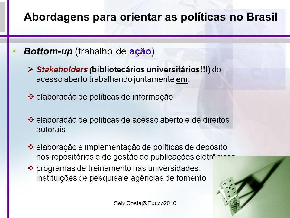 Sely Costa@Ebuco201016 Abordagens para orientar as políticas no Brasil Bottom-up (trabalho de ação) Stakeholders (bibliotecários universitários!!!) do