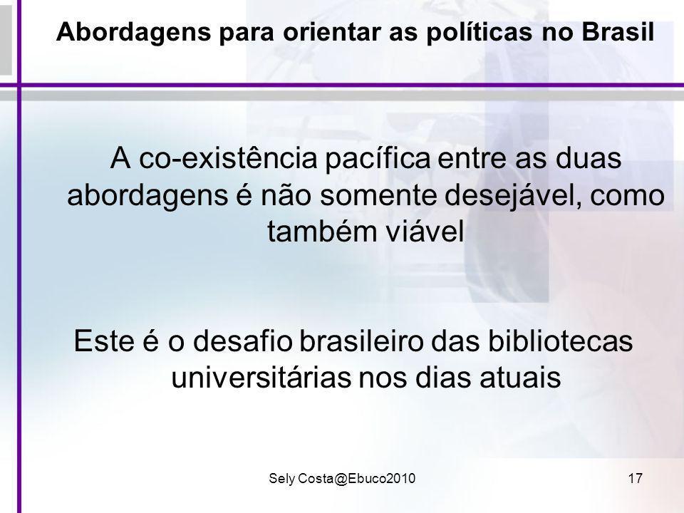 Sely Costa@Ebuco201017 Abordagens para orientar as políticas no Brasil A co-existência pacífica entre as duas abordagens é não somente desejável, como