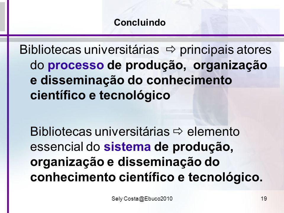 Sely Costa@Ebuco201019 Concluindo Bibliotecas universitárias principais atores do processo de produção, organização e disseminação do conhecimento cie