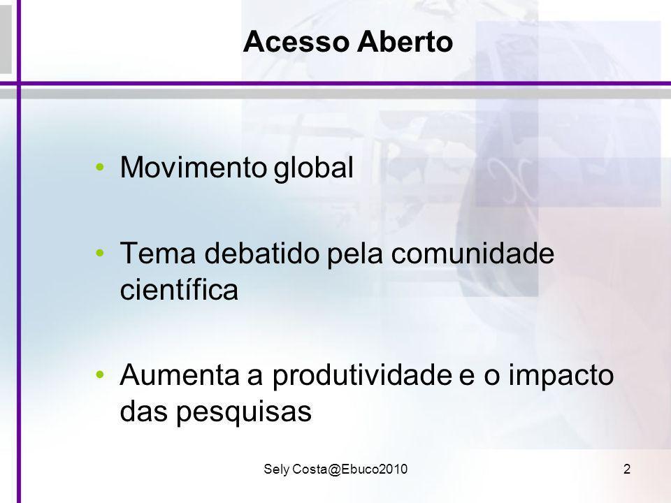 Sely Costa@Ebuco20103 Acesso e Impacto conceitos altamente relacionados Quanto mais amplo o acesso, maior o impacto Quanto maior o impacto, maior o desenvolvimento Acesso Impacto Ensino e Pesquisa