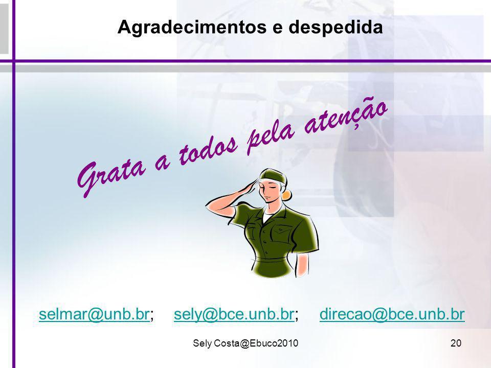 Sely Costa@Ebuco201020 Agradecimentos e despedida selmar@unb.brselmar@unb.br; sely@bce.unb.br; direcao@bce.unb.brsely@bce.unb.brdirecao@bce.unb.br Gra