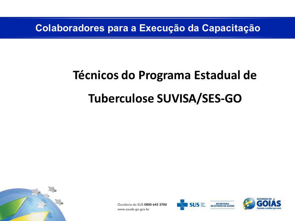 Colaboradores para a Execução da Capacitação Técnicos do Programa Estadual de Tuberculose SUVISA/SES-GO