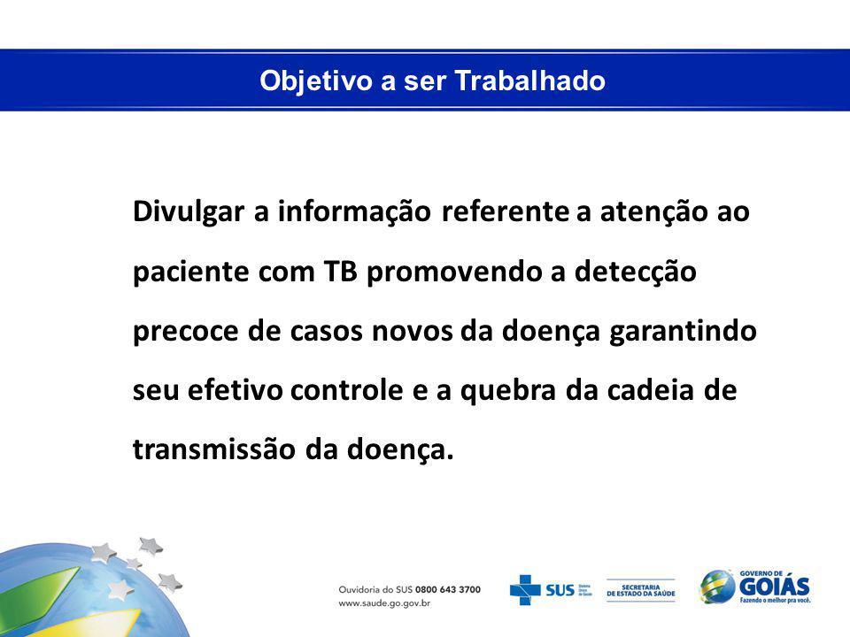 Objetivo a ser Trabalhado Divulgar a informação referente a atenção ao paciente com TB promovendo a detecção precoce de casos novos da doença garantin