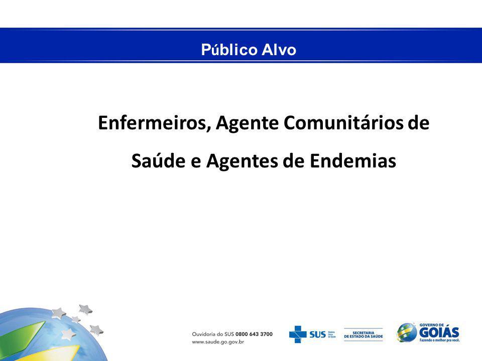 P ú blico Alvo Enfermeiros, Agente Comunitários de Saúde e Agentes de Endemias