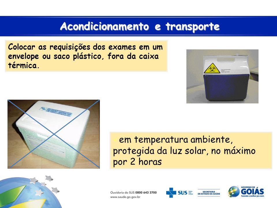 Acondicionamento e transporte Acondicionamento e transporte Colocar as requisições dos exames em um envelope ou saco plástico, fora da caixa térmica.