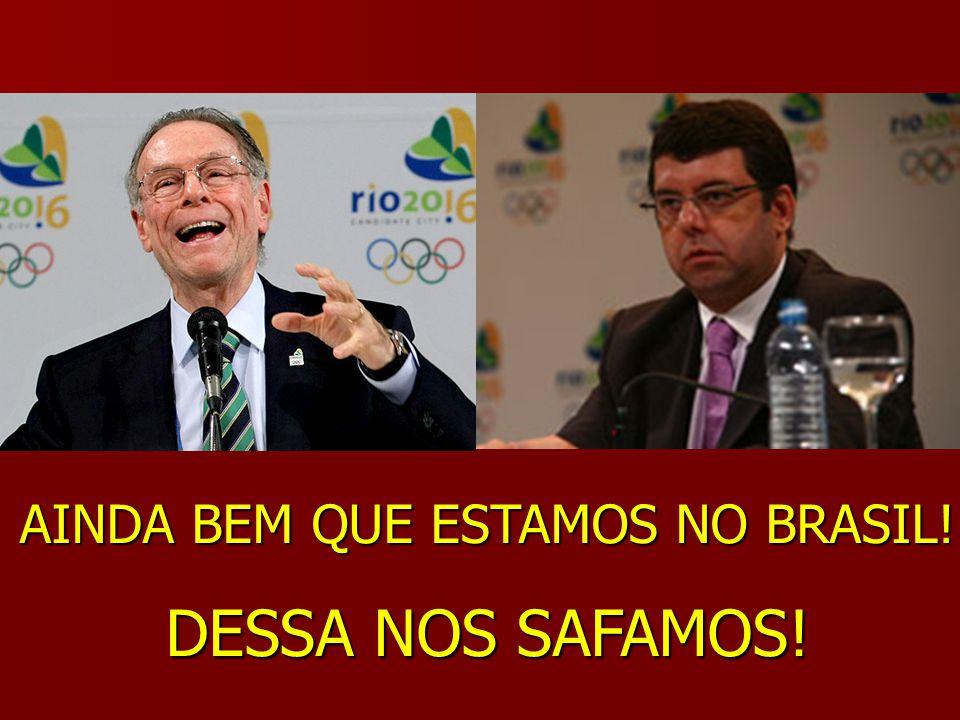 AINDA BEM QUE ESTAMOS NO BRASIL! DESSA NOS SAFAMOS!