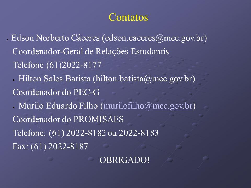 Contatos Edson Norberto Cáceres (edson.caceres@mec.gov.br) Coordenador-Geral de Relações Estudantis Telefone (61)2022-8177 Hilton Sales Batista (hilto