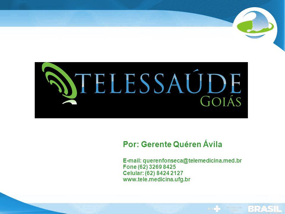 Secretaria de Gestão do Trabalho e da Educação na Saúde Por: Gerente Quéren Ávila E-mail: querenfonseca@telemedicina.med.br Fone (62) 3269 8425 Celula