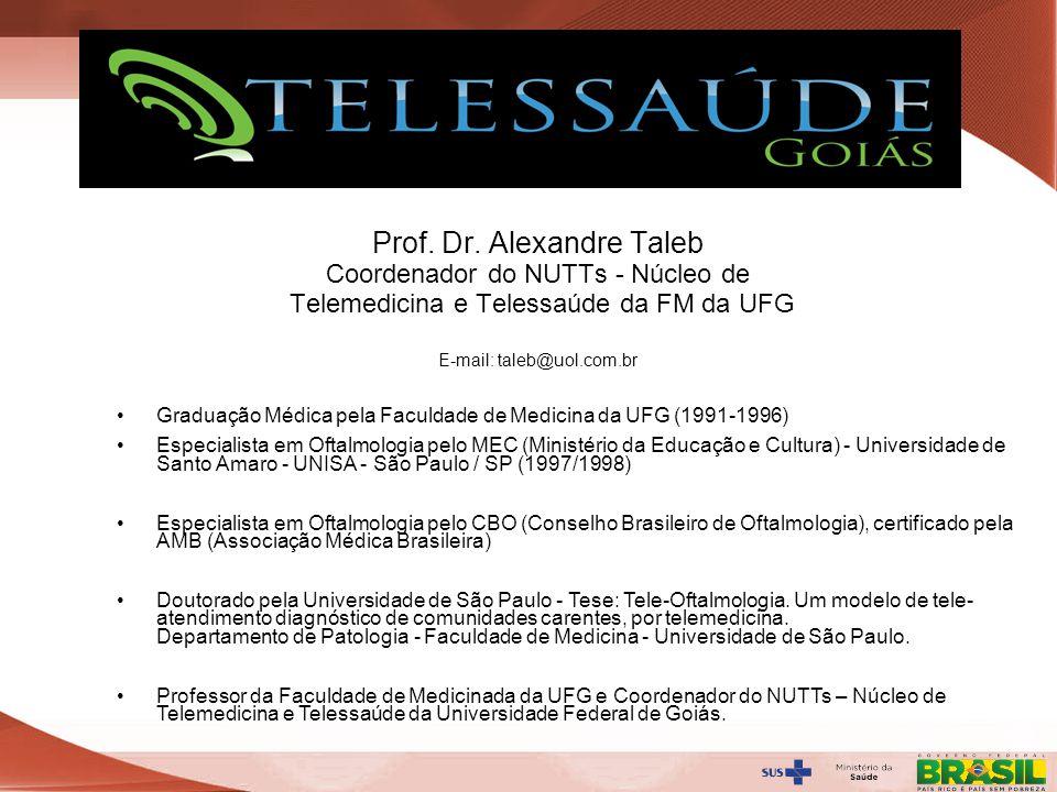 Secretaria de Gestão do Trabalho e da Educação na Saúde Prof. Dr. Alexandre Taleb Coordenador do NUTTs - Núcleo de Telemedicina e Telessaúde da FM da