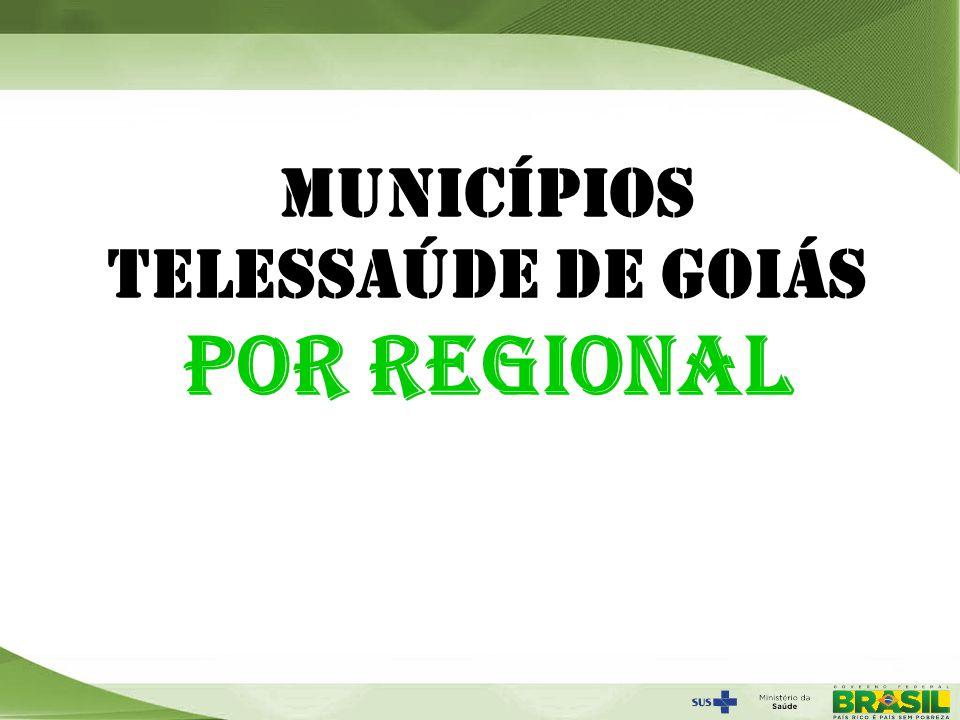 Secretaria de Gestão do Trabalho e da Educação na Saúde MUNICÍPIOS TELESSAÚDE DE GOIÁS POR REGIONAL